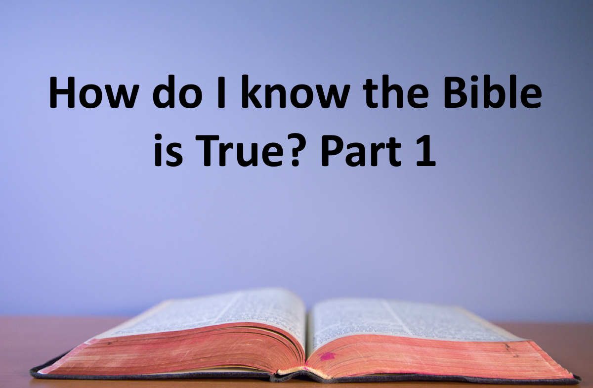 How Do I know the Bible is True? Part 1