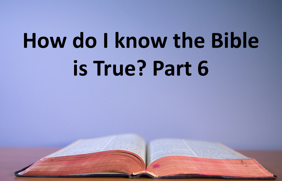 How do I know the Bible is True? Part 6