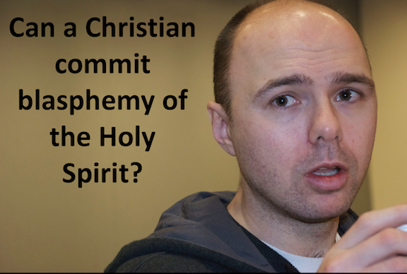 Can a Christian commit Blasphemy of the Holy Spirit?