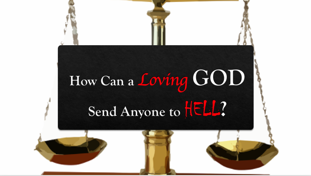 How can a loving God send anyone to hell?